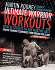 Ultimate Warrior Workouts (Training for Warriors): Fitness Secrets of the Martial Arts by Martin Rooney (Paperback, 2010)
