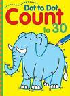 Dot to Dot Count to 30 by Sterling Publishing Co Inc (Paperback, 2008)