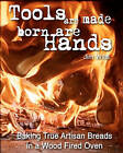 Tools Are Made, Born Are Hands: Baking True Artisan Breads in a Wood Fired Oven by Jim Wills (Paperback / softback, 2010)