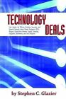 Technology Deals, Case Studies for Officers, Directors, Investors, and General Counsels about IPO's, Mergers, Acquisitions, Venture Capital, Licensing, Litigation, Settlements, Due Diligence and Patent Strategies by Stephen C Glazier (Paperback / softback, 2004)