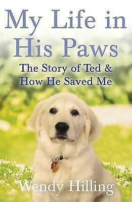 1 of 1 - My Life In His Paws: The Story of Ted and How He Saved Me, Hilling, Wendy, New