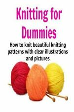 Knitting for Dummies: How to Knit Beautiful Knitting Patterns with Clear...