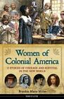 Women of Colonial America: 13 Stories of Courage and Survival in the New World by Brandon Marie Miller (Hardback, 2016)