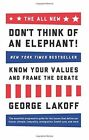 The All New Don't Think of an Elephant: Know Your Values and Frame the Debate by George Lakoff (Paperback, 2014)