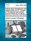 Francis Vose, Complainant, and Harrison Reid, Et. Al., Trustees of the Internal Improvement Fund of Florida, Et. Al. Bill for Discovery, Injunction and Relief by Jackson Lawton Basinger (Paperback / softback, 2012)