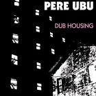 Dub Housing 0809236136220 by Pere Ubu CD