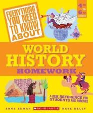 Everything You Need to Know About: World History Homework by Anne M. Zeman, Kate Kelly and Anne Zeman (2005, Paperback)