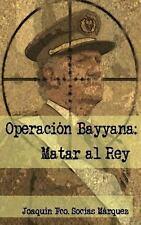 Operacion Bayyana: Matar Al Rey : Segunda Edición by Joaquín Socías Márquez...