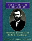 May I Quote You, General Grant?: Observations and Utterances of the North's Great Generals by Randall J Bedwell (Paperback, 2001)