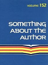 Something About the Author Volume 152: Facts and Pictures about Authors and Illu