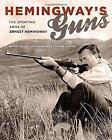 Hemingway's Guns: The Sporting Arms of Ernest Hemingway by Silvio Calabi, Roger Sanger, Steve Helsley (Hardback, 2016)