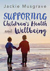 Supporting Children's Health and Wellbeing by Jackie Musgrave (Paperback, 2017)
