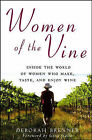 Women of the Vine: Inside the World of Women Who Make, Taste, and Enjoy Wine by Deborah Brenner (Paperback, 2006)