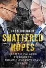 Shattered Hopes: Obama's Failure to Broker Israeli-Palestinian Peace by Josh Ruebner (Paperback, 2014)