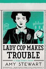 A Kopp Sisters Novel: Lady Cop Makes Trouble : A Kopp Sisters Novel 2 by Amy Stewart (2016, Hardcover)