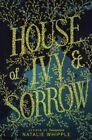House of Ivy & Sorrow by Natalie Whipple (Hardback, 2014)