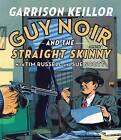 Guy Noir and the Straight Skinny by HighBridge Audio (CD-Audio, 2012)