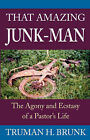 That Amazing Junk-Man by Truman H Brunk (Paperback, 2007)