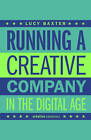 Running A Creative Company In The Digital Age by Lucy Baxter (Paperback, 2017)