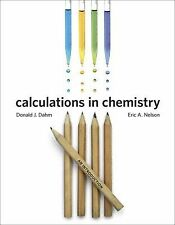 Calculations in Chemistry : An Introduction by Donald J. Dahm and Eric A. Nelson