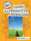 Save the Planet: Using Alternative Energies by Courtney Farrell (Paperback / softback, 2010)