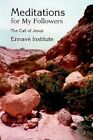 Meditations for My Followers The Call of Jesus by Institute Ennave 9780595304882