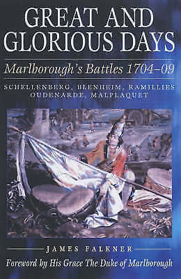 GREAT AND GLORIOUS DAYS: The Duke of Marlborough's Battles 1704-09