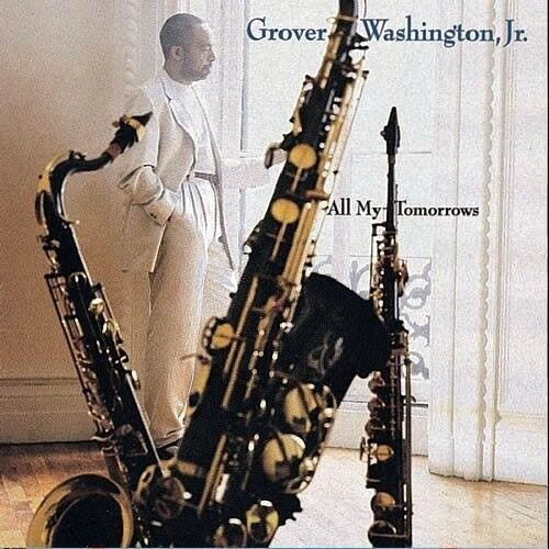GROVER WASHINGTON, JR.: All my tomorrow, jazz