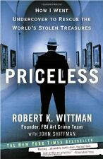 Priceless : How I Went Undercover to Rescue the World's Stolen Treasures by Robert K. Wittman and John Shiffman (2011, Paperback)