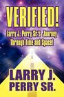 Verified Larry J. Perry Sr.'s Journey Through Time and Space Paperback – 1 Feb 2010