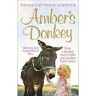 Amber's Donkey: How a Donkey and a Little Girl Healed Each Other by Julian Austwick, Tracy Austwick (Paperback, 2017)
