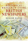 Historical Research Using British Newspapers by Denise Bates (Paperback, 2016)