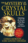 Mystery of the Crystal Skulls: Unlocking the Secrets of the Past. Present and Future by Inner Traditions Bear and Company (Paperback, 2002)