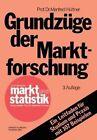 Grundzuge Der Marktforschung: Ein Leitfaden Fur Studium Und Praxis Mit 107 Beispielen by Manfred Huttner (Paperback / softback, 1977)