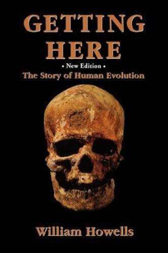 Getting Here : The Story of Human Evolution