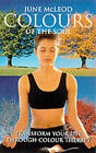 Colours of the Soul: Transform Your Life Through Colour Therapy by June McLeod (Paperback, 2000)