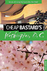 Cheap Bastard's Guide to Washington, D.C.: Secrets of Living the Good Life--for Free! by Rob Grader (Paperback, 2009)