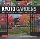 Kyoto Gardens: Masterworks of the Japanese Gardener's Art by Judith Clancy, Ben Simmons (Hardback, 2015)