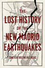 The Lost History of the New Madrid Earthquakes by Conevery Bolton Valencius (Paperback, 2015)