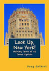 Look Up, New York!: Walking Tours of 25 Towns Upstate by Doug Gelbert (Paperback / softback, 2011)