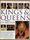 The Complete Illustrated Guide to the Kings & Queens of Britain: A Magnificent and Authoritative History of the Royalty of Britain, the Rulers, Their Consorts and Families, and the Pretenders to the Throne by Charles Phillips (Paperback, 2016)
