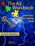 The A3 Workbook : Unlock Your Problem-Solving Mind by Daniel D. Matthews...