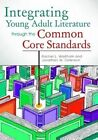 Integrating Young Adult Literature Through the Common Core Standards by Jon W. Ostenson, Rachel L. Wadham (Paperback, 2013)