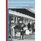 Constructing Iron Europe: Transnationalism & Railways in the Interbellum by Irene Anastasiadou (Paperback, 2011)