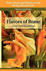 Flavors of Rome: How What & Where to Eat in the Eternal City by Carol Coviello-Malzone (Paperback / softback, 2010)