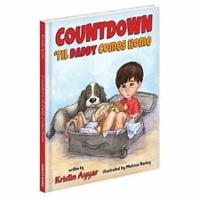 Countdown 'til Daddy Comes Home by Kristin Ayyar (2013, Hardcover)