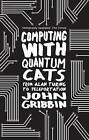 Computing with Quantum Cats: From Colossus to Qubits by John Gribbin (Paperback, 2015)