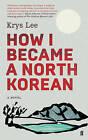 How I Became a North Korean by Krys Lee (Paperback, 2016)