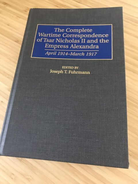 Complete Wartime Correspondence of Tsar Nicholas II and the Empress Alexandra :