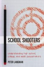 School Shooters : How to Recognize Schoolroom and Campus Killers Before They...